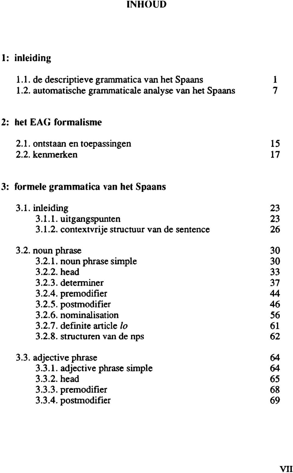 2.2. head 3.2.3. detenniner 3.2.4. premodifier 3.2.5. postmodifier 3.2.6. nominalisation 3.2.7. definite article lo 3.2.8. structuren van de nps 3.3. adjective phrase 3.