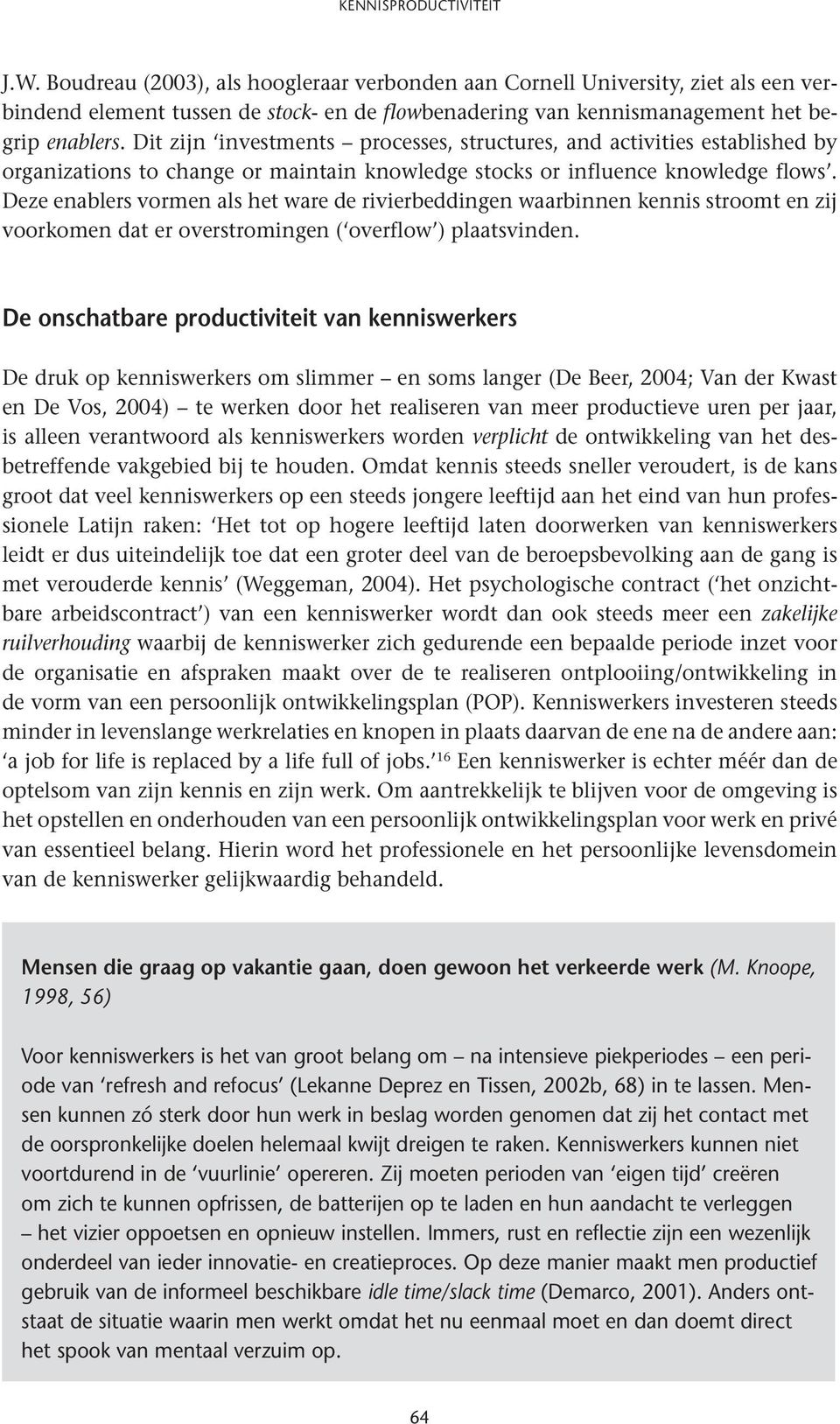 Dit zijn investments processes, structures, and activities established by organizations to change or maintain knowledge stocks or influence knowledge flows.