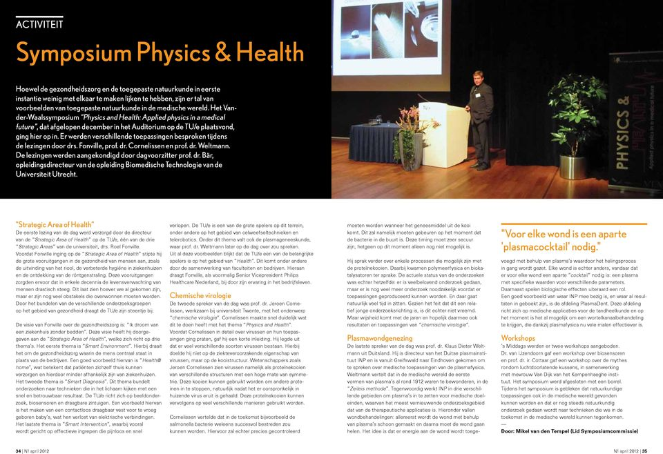 Het Vander-Waalssymposium Physics and Health: Applied physics in a medical future, dat afgelopen december in het Auditorium op de TU/e plaatsvond, ging hier op in.