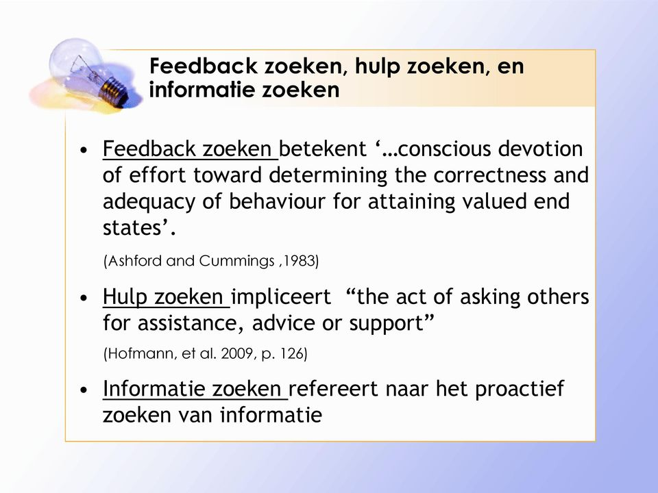 (Ashford and Cummings,1983) Hulp zoeken impliceert the act of asking others for assistance, advice or