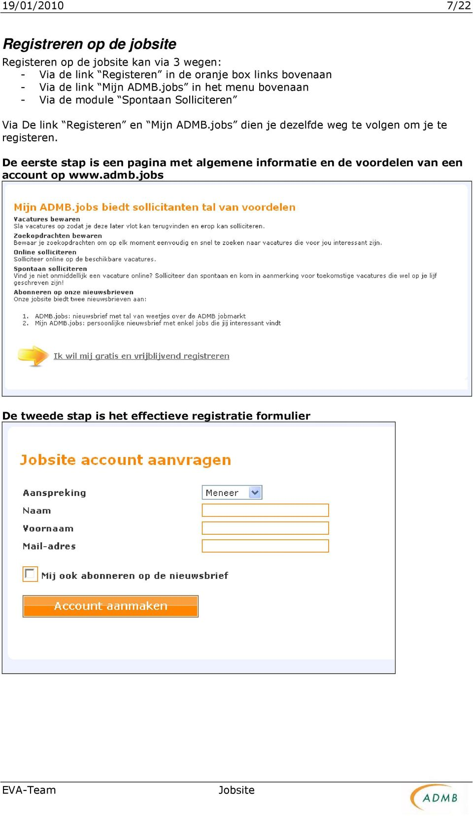 jobs in het menu bovenaan - Via de module Spontaan Solliciteren Via De link Registeren en Mijn ADMB.