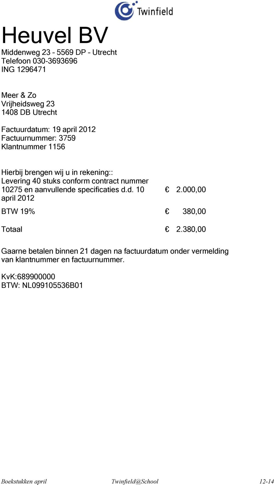 10275 en aanvullende specificaties d.d. 10 april 2012 2.000,00 BTW 19% 380,00 Totaal 2.