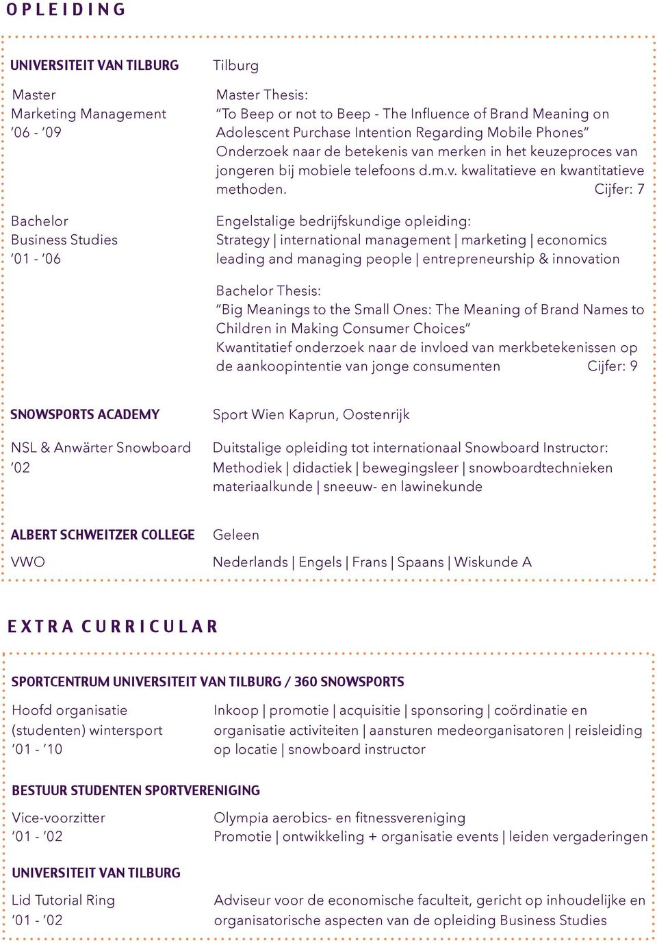 Cijfer: 7 Bachelor Engelstalige bedrijfskundige opleiding: Business Studies Strategy international management marketing economics 01-06 leading and managing people entrepreneurship & innovation