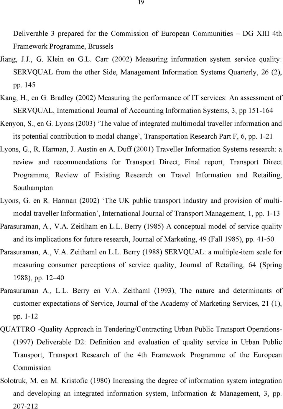 Bradley (2002) Measuring the performance of IT services: An assessment of SERVQUAL, International Journal of Accounting Information Systems, 3, pp 151-164 Kenyon, S., en G.