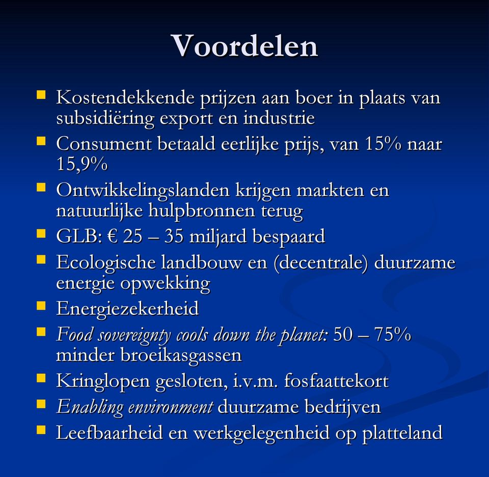 landbouw en (decentrale) duurzame energie opwekking Energiezekerheid Food sovereignty cools down the planet: 50 75% minder