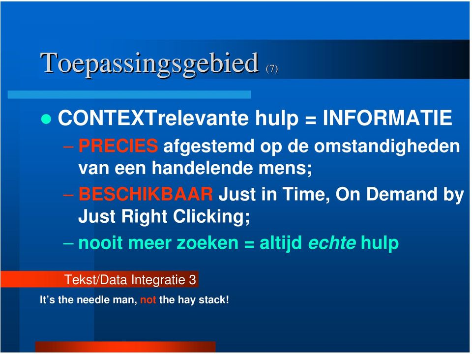 Just in Time, On Demand by Just Right Clicking; nooit meer zoeken =