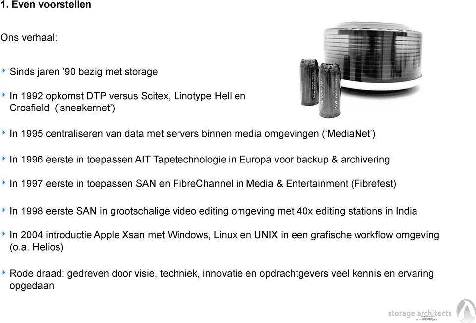 FibreChannel in Media & Entertainment (Fibrefest) In 1998 eerste SAN in grootschalige video editing omgeving met 40x editing stations in India In 2004 introductie Apple Xsan