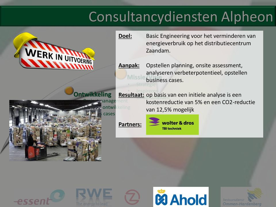 Business cases Opstellen planning, onsite assessment, analyseren verbeterpotentieel, opstellen Missie/Visie business cases.