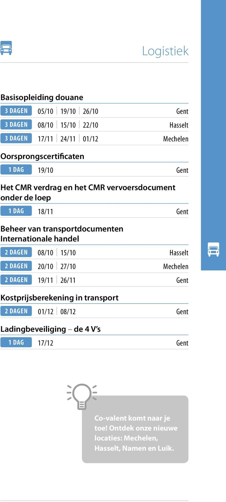 transportdocumenten Internationale handel 08/10 15/10 Hasselt 20/10 27/10 Mechelen 19/11 26/11 Gent Kostprijsberekening in