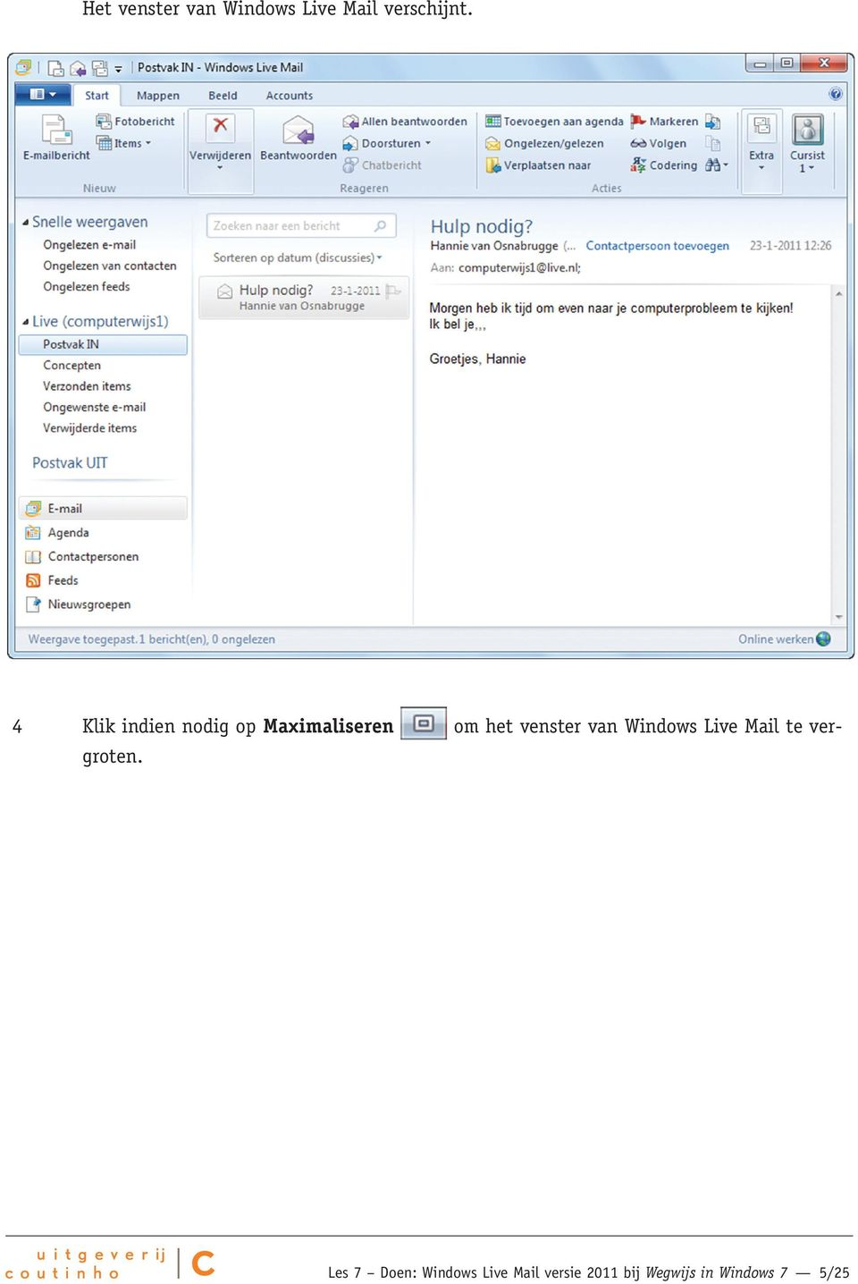 van Windows Live Mail te vergroten.