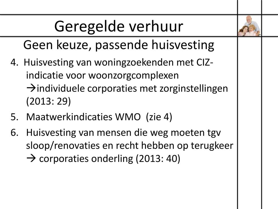 corporaties met zorginstellingen (2013: 29) 5. Maatwerkindicaties WMO (zie 4) 6.