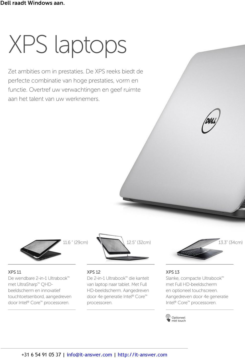 3 (34cm) XPS 11 De wendbare 2-in-1 Ultrabook met UltraSharp QHDbeeldscherm en innovatief touchtoetsenbord, aangedreven door Intel Core processoren.