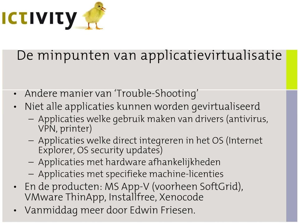 in het OS (Internet Explorer, OS security updates) Applicaties met hardware afhankelijkheden Applicaties met specifieke