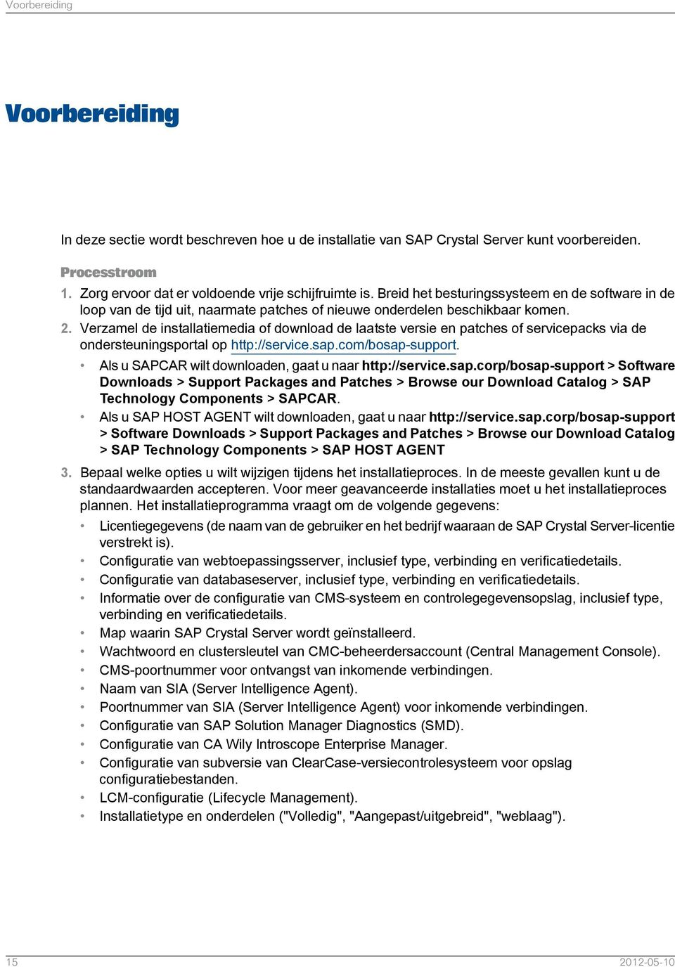 Verzamel de installatiemedia of download de laatste versie en patches of servicepacks via de ondersteuningsportal op http://service.sap.com/bosap-support.