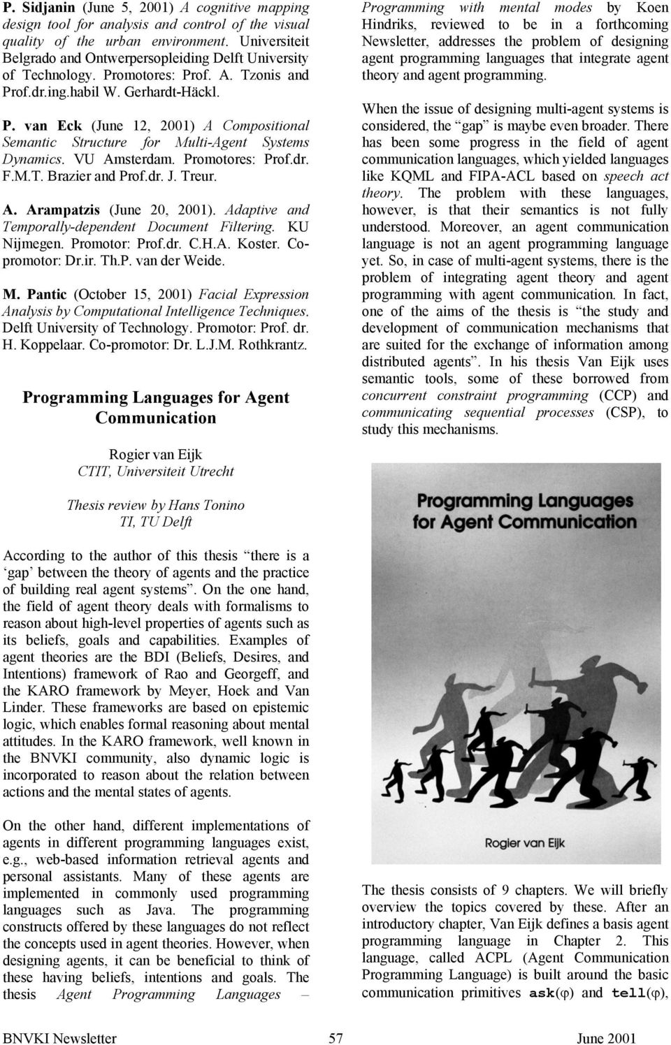 VU Amsterdam. Promotores: Prof.dr. F.M.T. Brazier and Prof.dr. J. Treur. A. Arampatzis (June 20, 2001). Adaptive and Temporally-dependent Document Filtering. KU Nijmegen. Promotor: Prof.dr. C.H.A. Koster.
