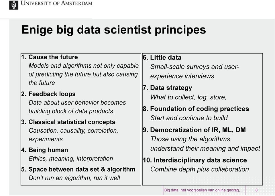 Being human Ethics, meaning, interpretation 5. Space between data set & algorithm Don t run an algorithm, run it well 6. Little data Small-scale surveys and userexperience interviews 7.
