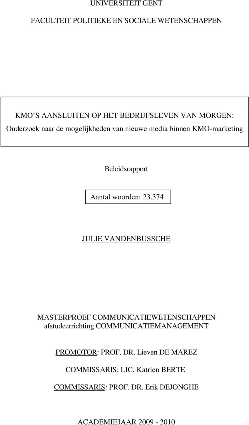 374 JULIE VANDENBUSSCHE MASTERPROEF COMMUNICATIEWETENSCHAPPEN afstudeerrichting COMMUNICATIEMANAGEMENT