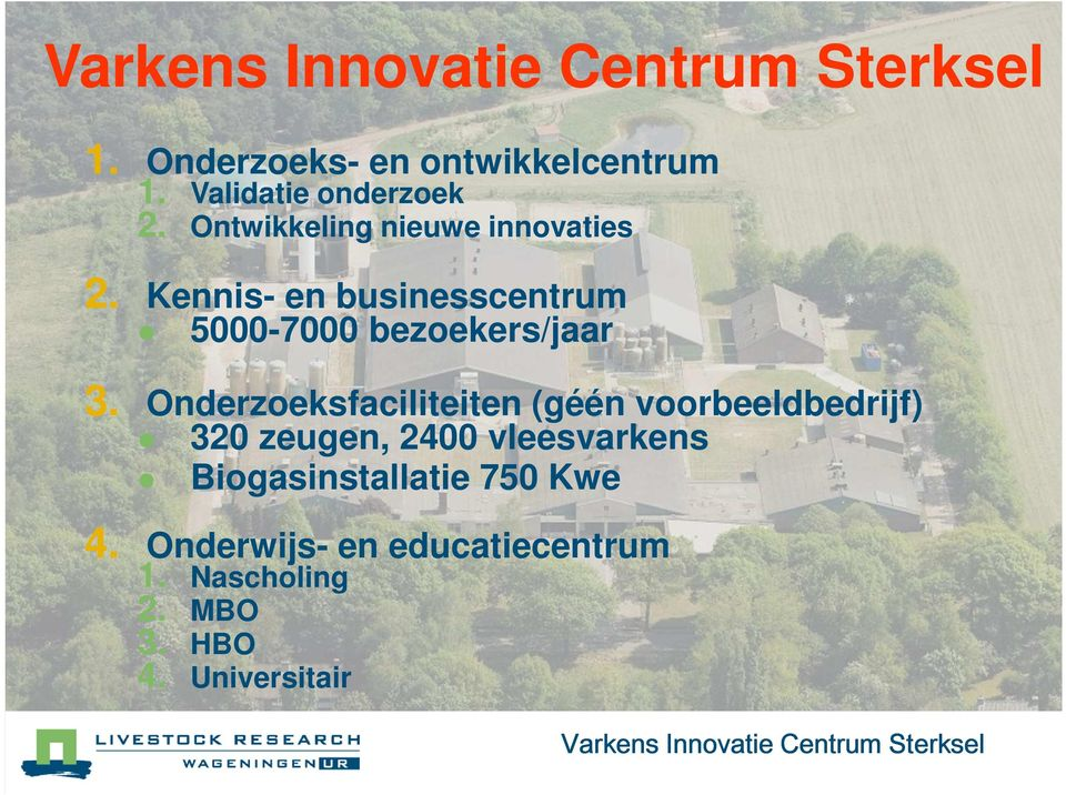 Kennis- en businesscentrum 5000-7000 bezoekers/jaar 3.