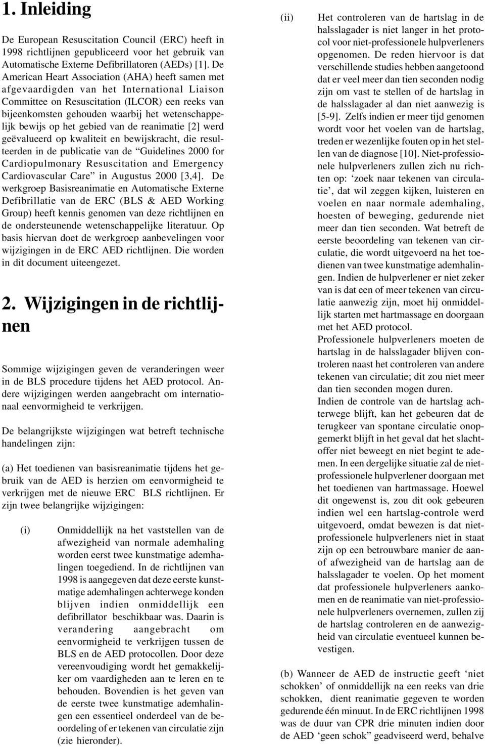 bewijs op het gebied van de reanimatie [2] werd geëvalueerd op kwaliteit en bewijskracht, die resulteerden in de publicatie van de Guidelines 2000 for Cardiopulmonary Resuscitation and Emergency