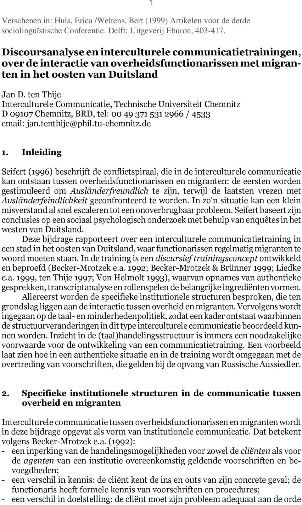 ten Thije Interculturele Communicatie, Technische Universiteit Chemnitz D 09107 Chemnitz, BRD, tel: 00 49 371 531 2966 / 4533 email: jan.tenthije@phil.tu-chemnitz.de 1.