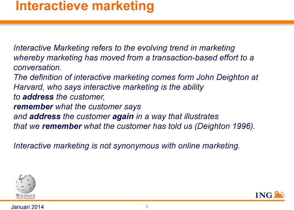 The definition of interactive marketing comes form John Deighton at Harvard, who says interactive marketing is the ability to
