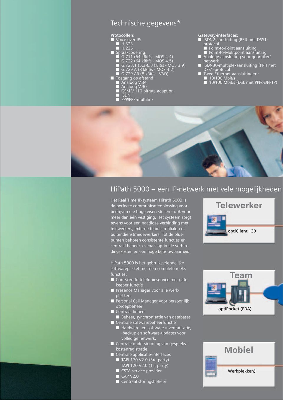 110 bitrate-adaption ISDN PPP/PPP-multilink Gateway-interfaces: ISDN2-aansluiting (BRI) met DSS1- protocol Point-to-Point aansluiting Point-to-Mulitpoint aansluiting Analoge aansluiting voor