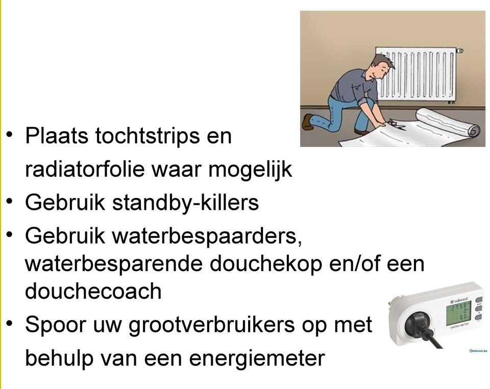waterbesparende douchekop en/of een douchecoach