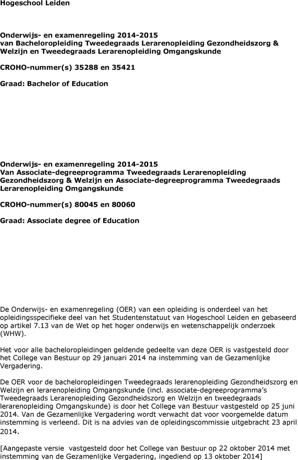 Tweedegraads Lerarenopleiding Omgangskunde CROHO-nummer(s) 80045 en 80060 Graad: Associate degree of Education De Onderwijs- en examenregeling (OER) van een opleiding is onderdeel van het