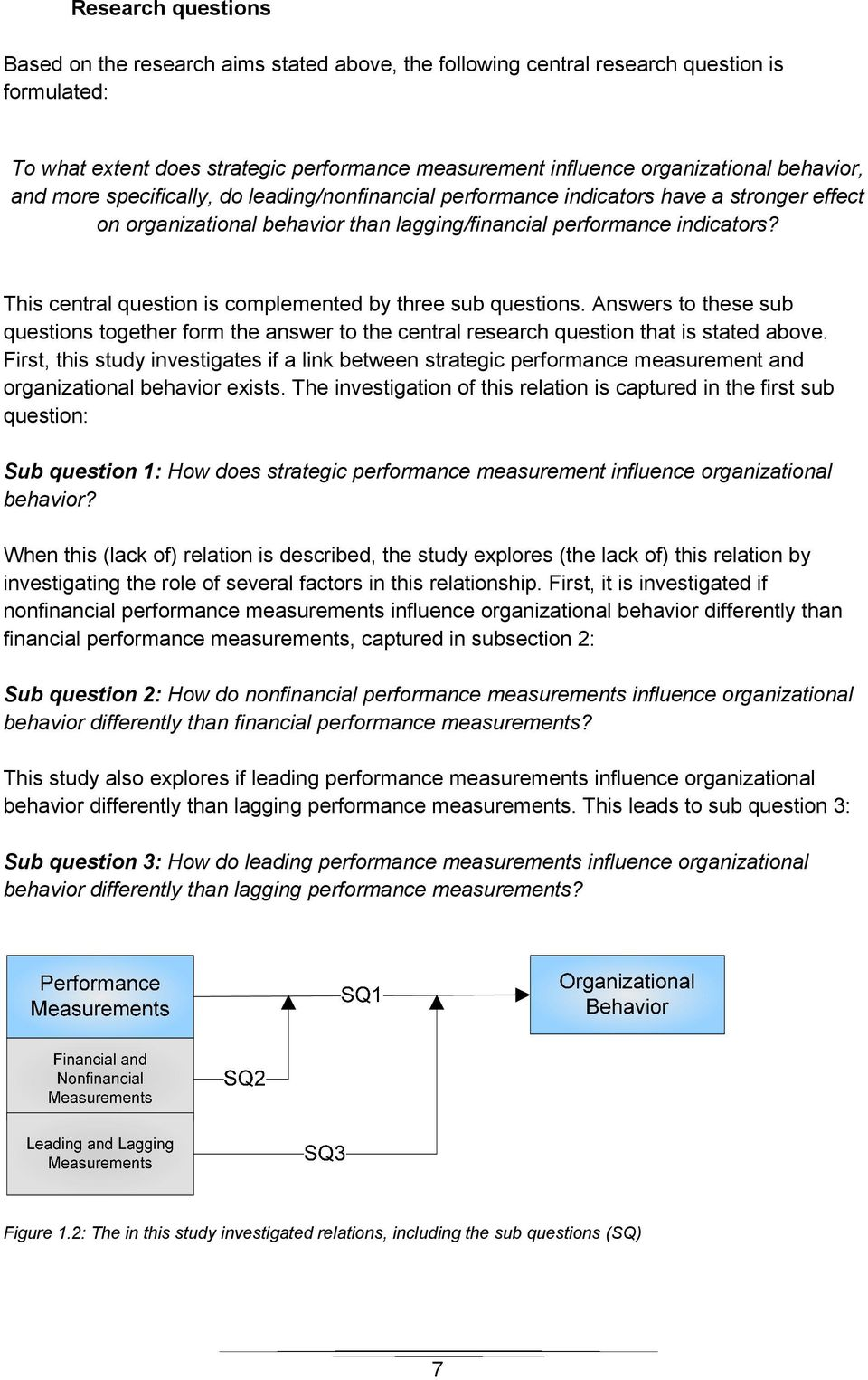 This central question is complemented by three sub questions. Answers to these sub questions together form the answer to the central research question that is stated above.