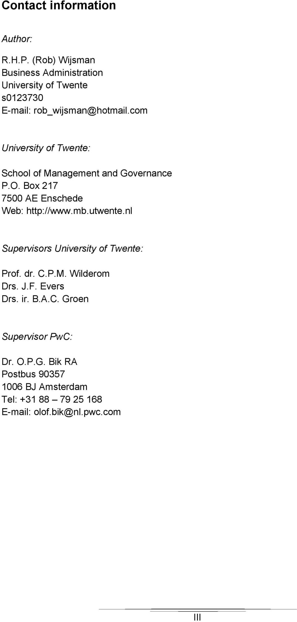 com University of Twente: School of Management and Governance P.O. Box 217 7500 AE Enschede Web: http://www.mb.
