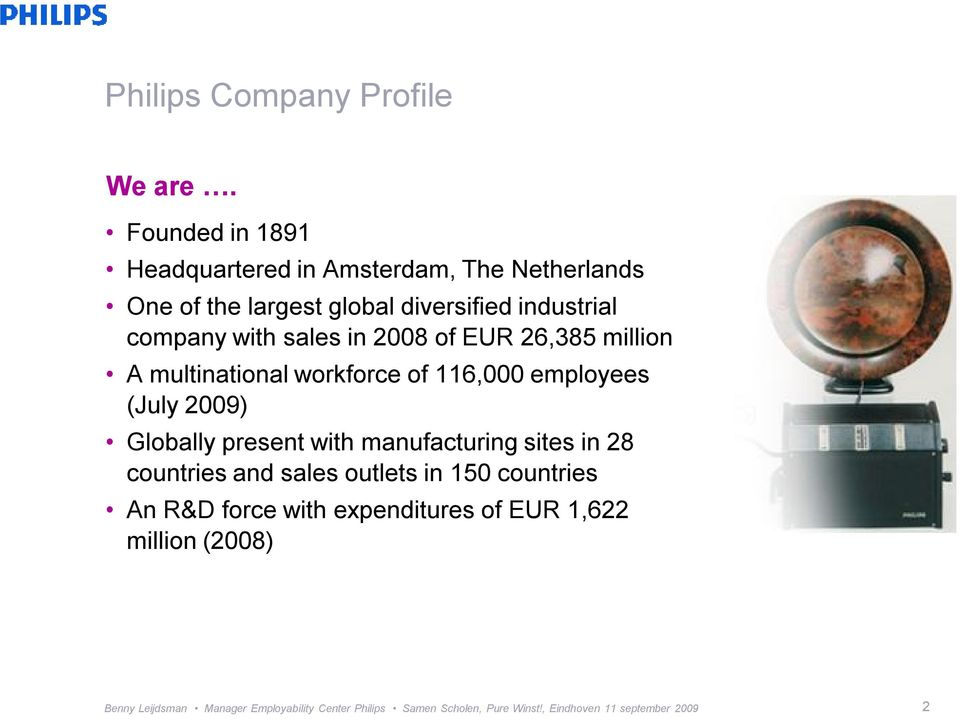 in 2008 of EUR 26,385 million A multinational workforce of 116,000 employees (July 2009) Globally present with manufacturing
