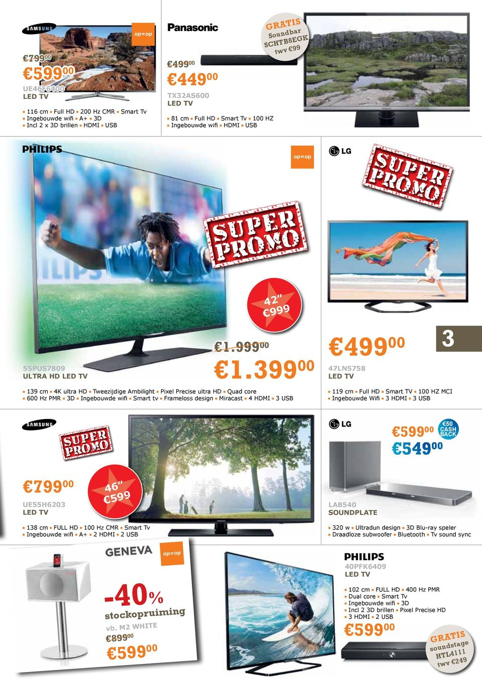 399 00 139 cm 4K ultra HD Tweezijdige Ambilight Pixel Precise ultra HD Quad core 600 Hz PMR 3D Ingebouwde wifi Smart tv Frameloss design Miracast 4 HDMI 3 USB 47LN5758 3 119 cm Full HD Smart TV 100