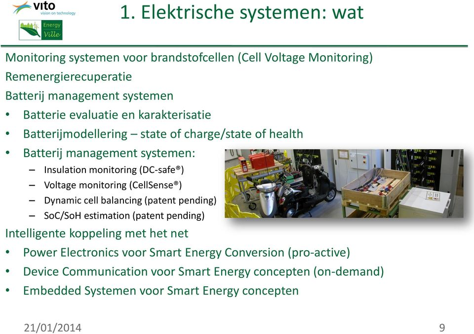 monitoring (CellSense ) Dynamic cell balancing (patent pending) SoC/SoH estimation (patent pending) Intelligente koppeling met het net Power Electronics