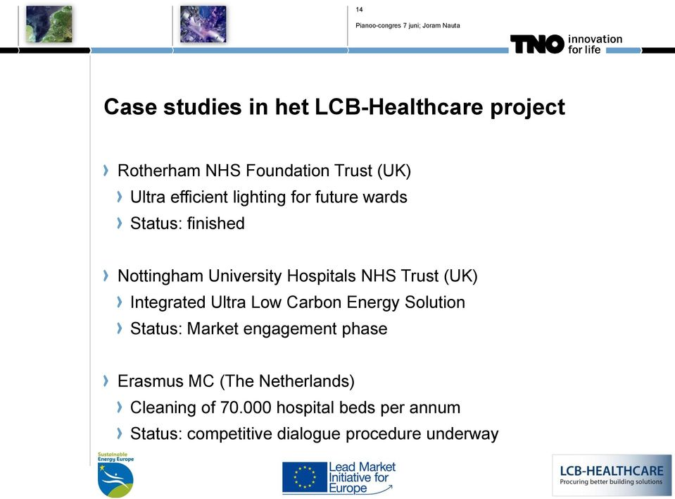 (UK) Integrated Ultra Low Carbon Energy Solution Status: Market engagement phase Erasmus MC