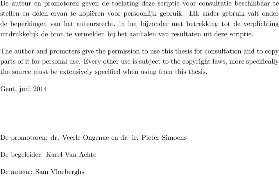 uit deze scriptie. The author and promoters give the permission to use this thesis for consultation and to copy parts of it for personal use.