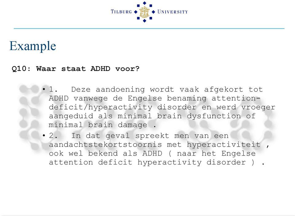 attentiondeficit/hyperactivity disorder en werd vroeger aangeduid als minimal brain dysfunction of