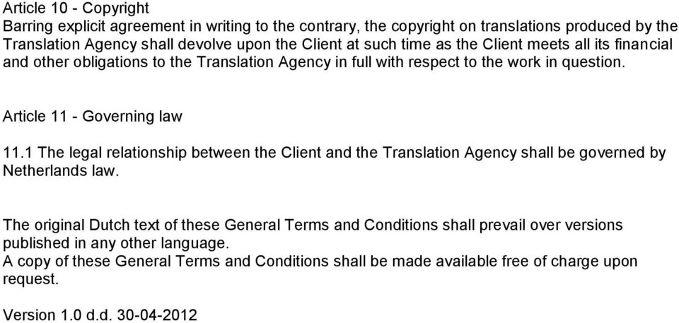 1 The legal relationship between the Client and the Translation Agency shall be governed by Netherlands law.