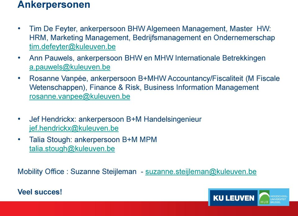 be Rosanne Vanpée, ankerpersoon B+MHW Accountancy/Fiscaliteit (M Fiscale Wetenschappen), Finance & Risk, Business Information Management rosanne.
