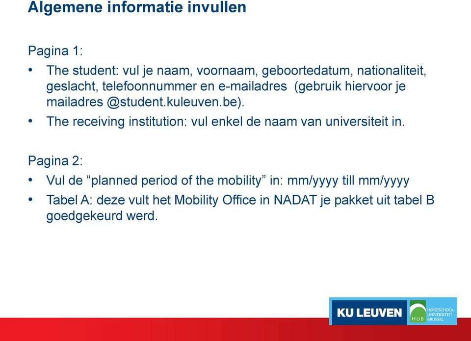 The receiving institution: vul enkel de naam van universiteit in.
