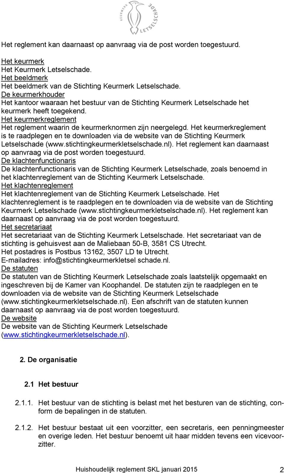 Het keurmerkreglement is te raadplegen en te downloaden via de website van de Stichting Keurmerk Letselschade (www.stichtingkeurmerkletselschade.nl).