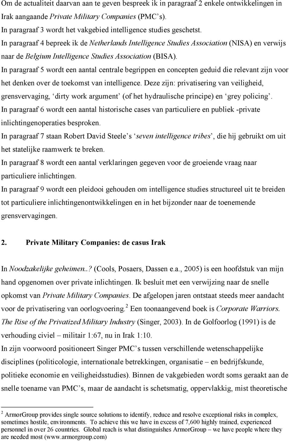 In paragraaf 4 bepreek ik de Netherlands Intelligence Studies Association (NISA) en verwijs naar de Belgium Intelligence Studies Association (BISA).