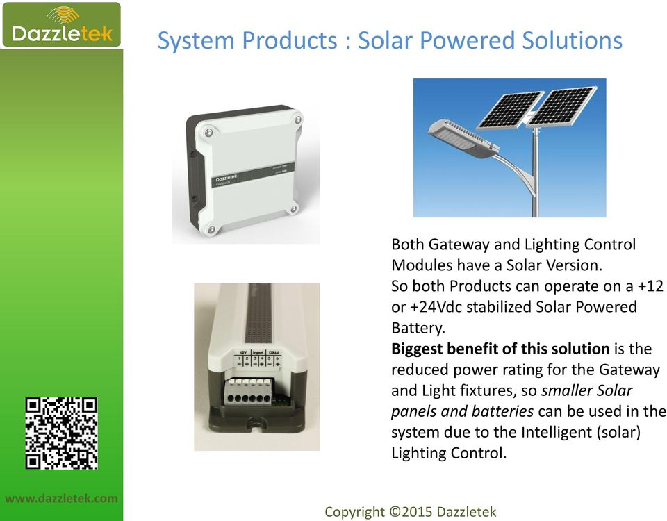 Biggest benefit of this solution is the reduced power rating for the Gateway and Light fixtures, so