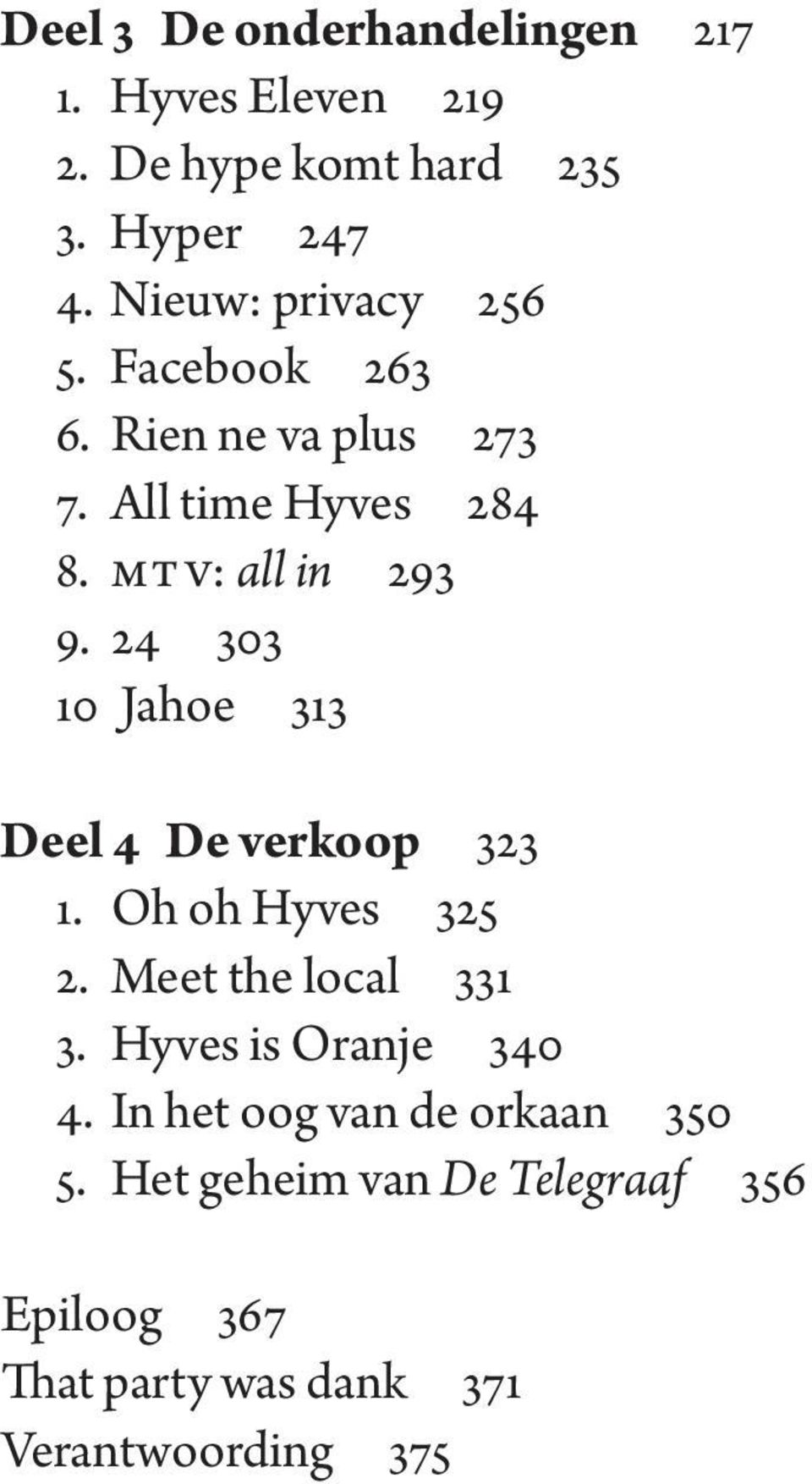 24 303 10 Jahoe 313 Deel 4 De verkoop 323 1. Oh oh Hyves 325 2. Meet the local 331 3.