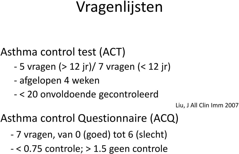 gecontroleerd Liu, J All Clin Imm 2007 Asthma control Questionnaire