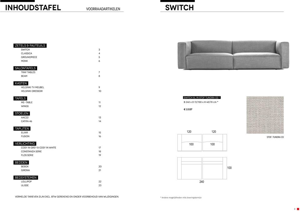 Flos Serie 19 Bedden BeBox 20 GIRONA 21 120 120 120 120 SWITCH XL in stof Tundra 03 * B 240 x D 72/ x H 40/70 cm * 2.
