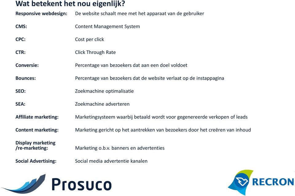 marketing /re-marketing: Social Advertising: Content Management System Cost per click Click Through Rate Percentage van bezoekers dat aan een doel voldoet Percentage van
