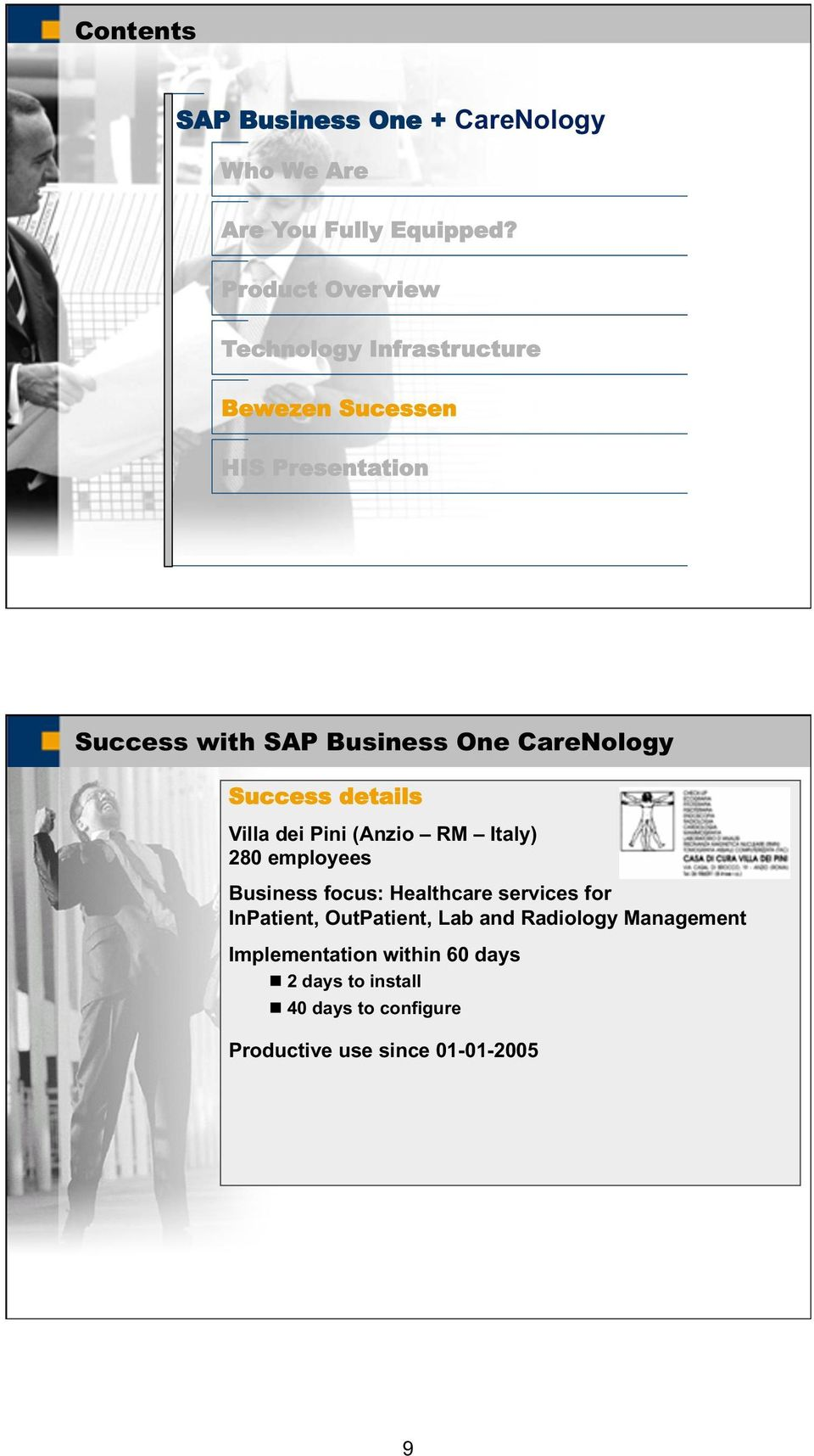 CareNology Success details Villa dei Pini (Anzio RM Italy) 280 employees Business focus: Healthcare services