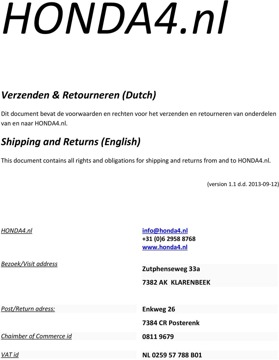 en naar nl. Shipping and Returns (English) This document contains all rights and obligations for shipping and returns from and to nl.
