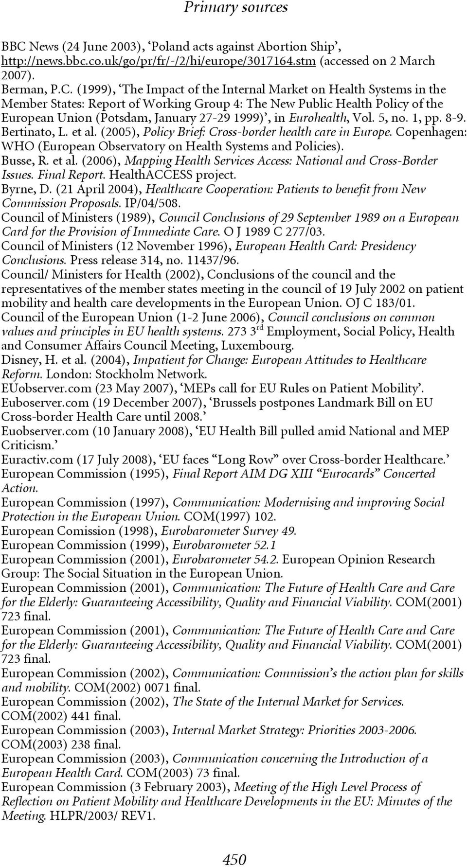 Bertinato, L. et al. (2005), Policy Brief: Cross-border health care in Europe. Copenhagen: WHO (European Observatory on Health Systems and Policies). Busse, R. et al. (2006), Mapping Health Services Access: National and Cross-Border Issues.