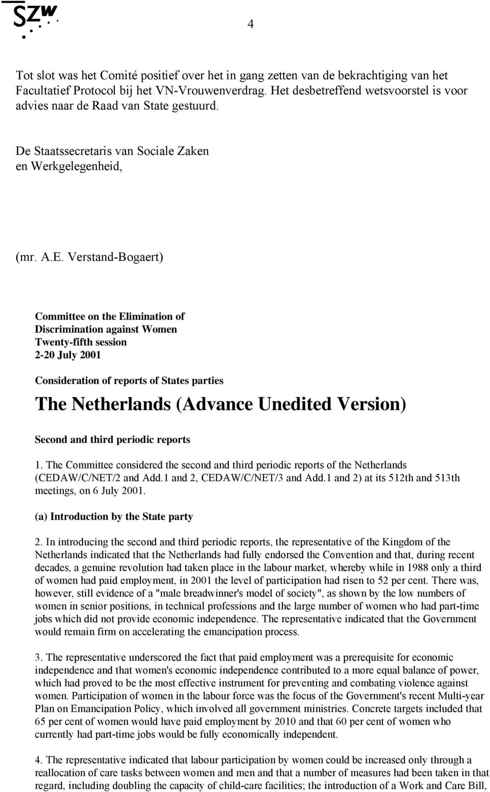 Verstand-Bogaert) Committee on the Elimination of Discrimination against Women Twenty-fifth session 2-20 July 2001 Consideration of reports of States parties The Netherlands (Advance Unedited